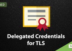 Giao thức mã hóa Delegated Credentials for TLS là gì?