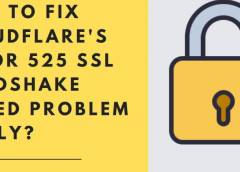 Cách khắc phục Lỗi Cloudflare Lỗi 525 SSL Handshake không thành công Sự cố một cách dễ dàng?